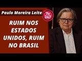 Ruim nos Estados Unidos, ruim no Brasil