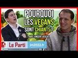 POURQUOI LES VEGANS SONT CHIANTS ? - Le Parti avec Vincent Verzat