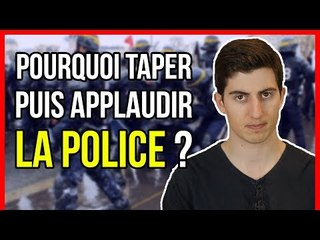 POURQUOI TAPER PUIS APPLAUDIR LA POLICE ?