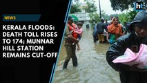 Kerala floods: Death toll rises to 174; Munnar hill station remains cut-off