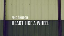 Eric Church - Heart Like A Wheel
