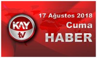 17 Ağustos 2018 Kay Tv Haber