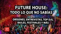 FUTURE HOUSE: HISTORIA, ENTREVISTAS TOP DJS, FESTIVALES, BAILES Y MÁS