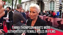 Emma Thompson Wants More Authoritative Roles in Films