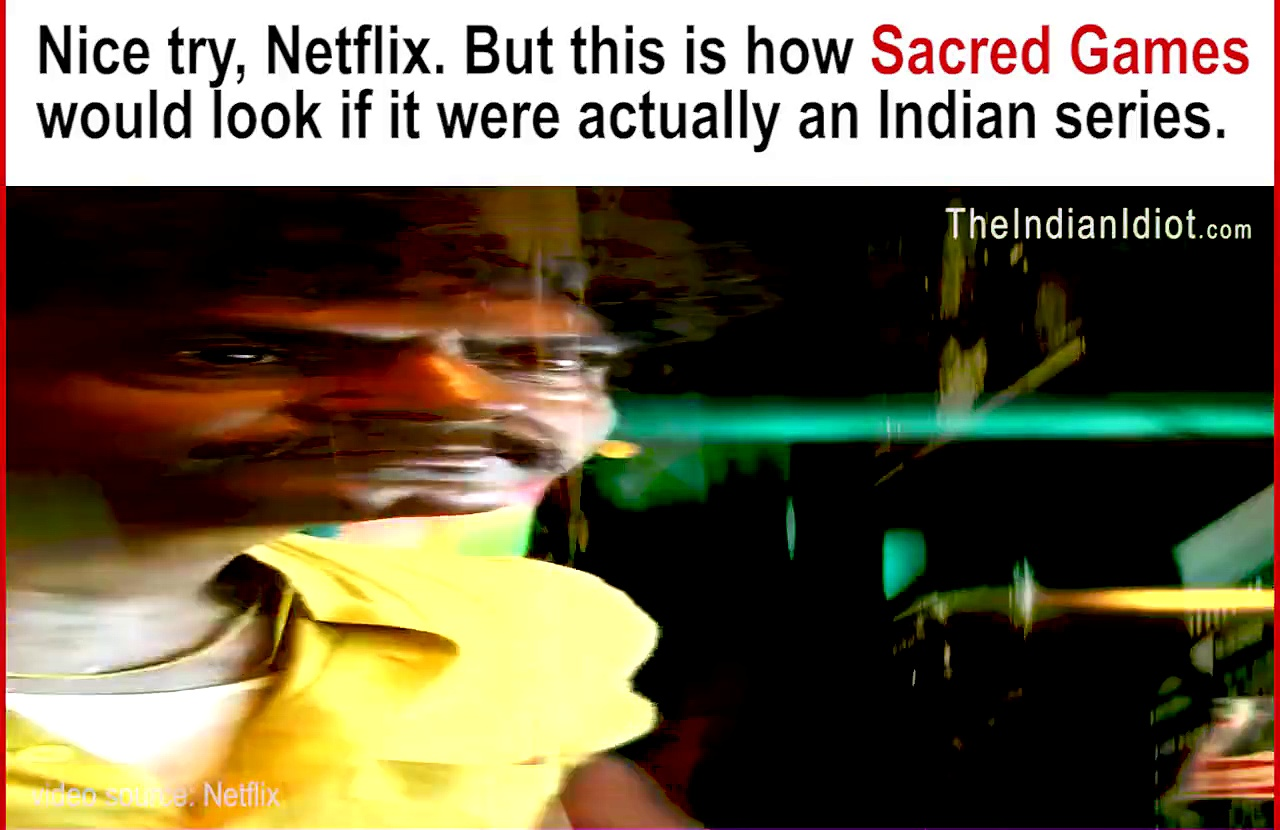 Is it even an Indian TV show without these effects? Netflix, pls don't ruin our culture with your well edited TV shows.  // #SacredGames