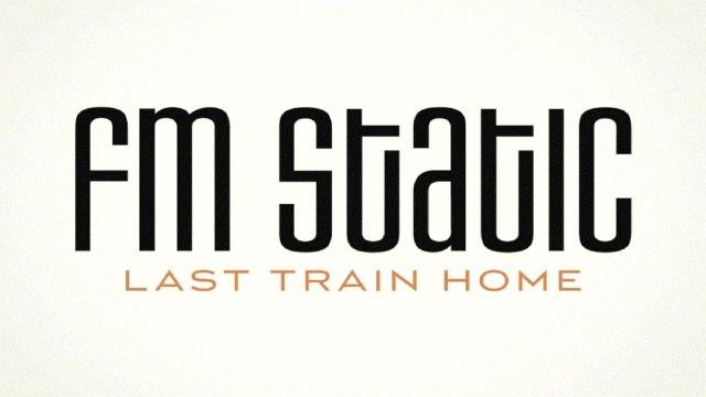 FM Static - Last Train Home