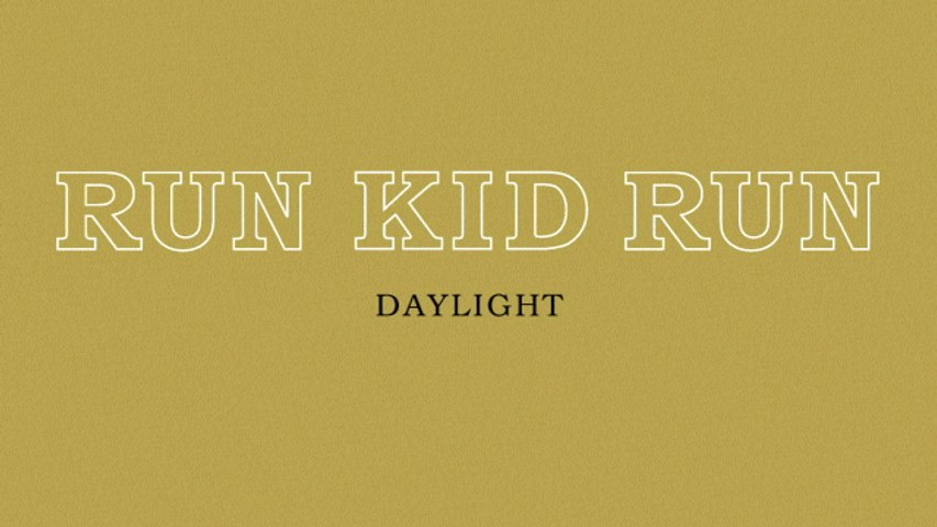 Run Kid Run - Daylight