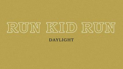 Run Kid Run - Daylight