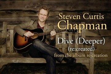 Steven Curtis Chapman - Dive (Deeper)