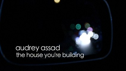 Audrey Assad - The Making Of The House You're Building