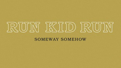 Run Kid Run - Someway Somehow