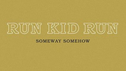 Run Kid Run - Someway Somehow