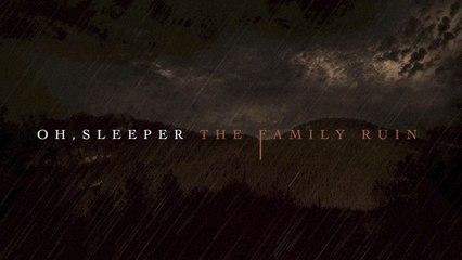 Oh, Sleeper - The Family Ruin