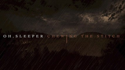 Oh, Sleeper - Chewing the Stitch