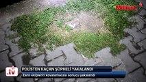 Adana'da polisten kaçan şüpheli yakalandı