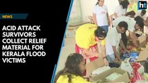 Acid attack survivors collect relief material for Kerala flood victims