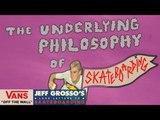 The Underlying Philosophy of Skateboarding | Jeff Grosso's Loveletters to Skateboarding | VANS