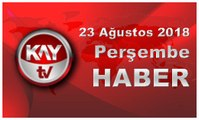 23 Ağustos 2018 Kay Tv Haber
