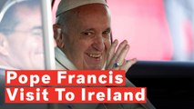 Pope Francis: Pontiff Begins Two-Day Irish Visit Amid Clerical Sexual Abuse Scandals