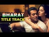 Salman Khan और Katrina Kaif का होगा BHARAT फिल्म में ख़ास EID सॉन्ग