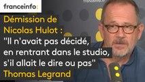 """Démission Hulot : """"ll n'avait pas décidé, en rentrant dans le studio, s'il allait le dire ou pas"""" affirme Thomas Legrand"""