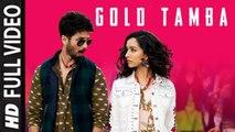 Gold Tamba (Full Video) Batti Gul Meter Chalu | Shahid Kapoor, Shraddha Kapoor | New Song 2018 HD