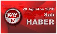 28 Ağustos 2018 Kay Tv Haber