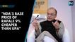 Basic price of Rafale aircraft 9% cheaper under NDA than UPA, says Arun Jaitley