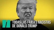 Todas las frases  racistas de Donald Trump
