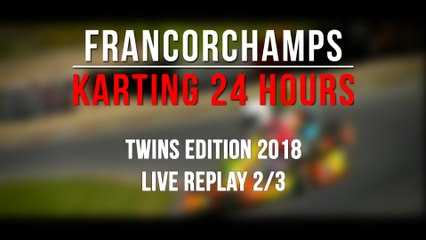 24H Karting Twins Francorchamps 2018 [REPLAY 2/3]