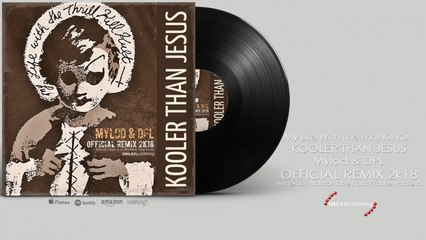 My Life With The Thrill Kill Kult - Kooler Than Jesus - (Mylod & DPL Official Remix 2K18)