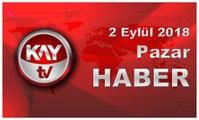 2 Eylül 2018 Kay Tv Haber