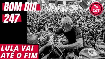 Bom dia 247 (4/9/18) – Lula vai até o fim