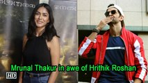 Mrunal Thakur in awe of Hrithik Roshan