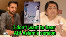 "I don't want to hear Atif's version of ""Chalte Chalte"" : Lata Mangeshkar"