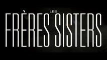 LES FRERES SISTERS (2018) Bande Annonce VF - HD