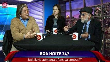Boa Noite 247 - Judiciário aumenta ofensiva contra PT (8)