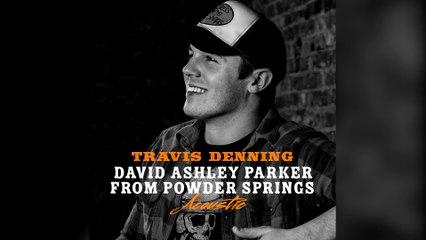 Travis Denning - David Ashley Parker From Powder Springs