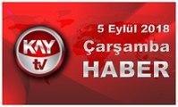 5 Eylül 2018 Kay Tv Haber