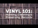 Vinyl 101 — How to Hunt, Preserve and Clean Vinyl Records