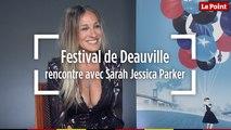 Festival de Deauville : rencontre avec Sarah Jessica Parker