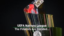 UEFA Nations League - The Finalists Are Decided...