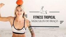 Fitness Tropical: Músculos do braço