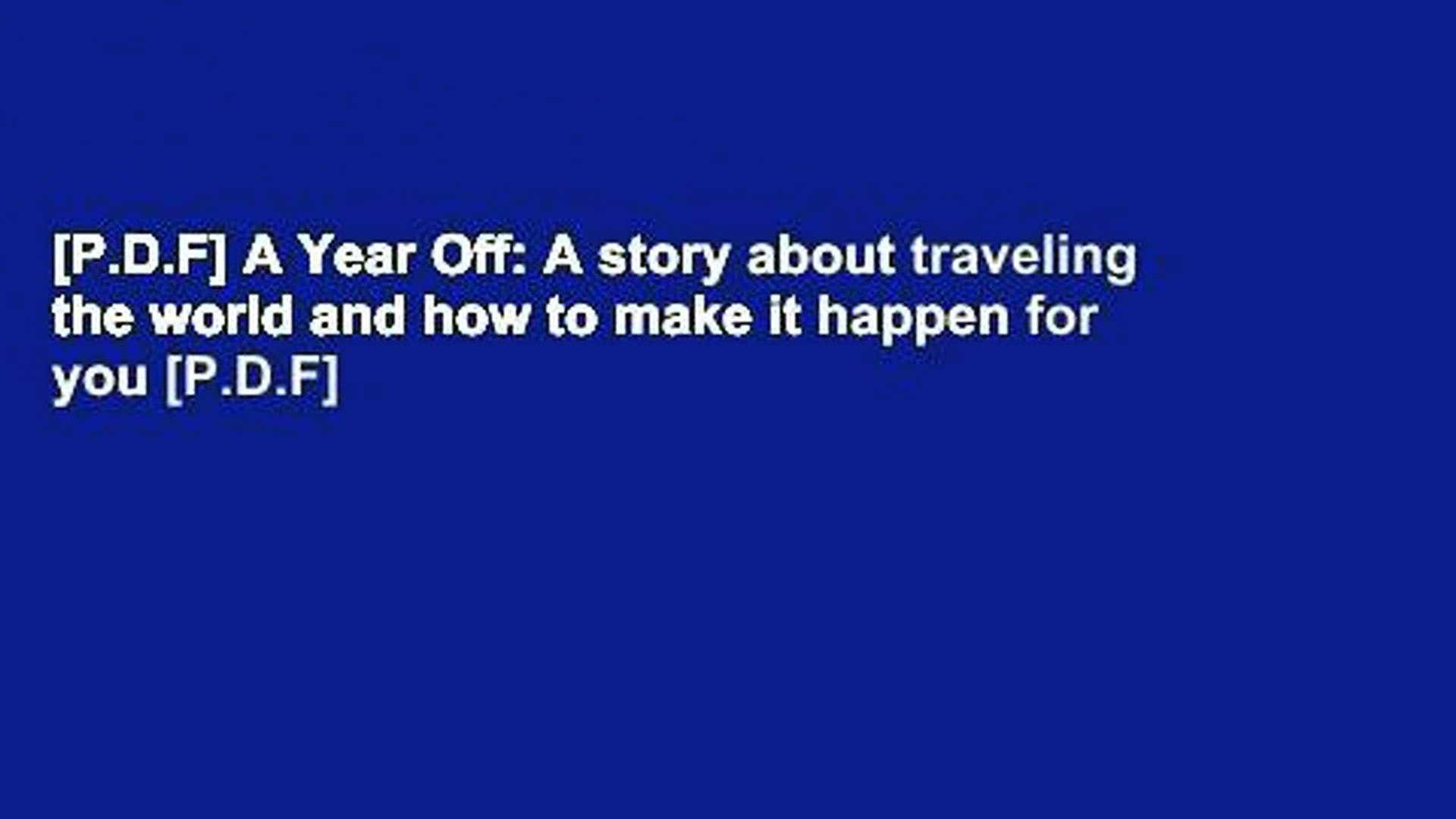 [P.D.F] A Year Off: A story about traveling the world and how to make it happen for you [P.D.F]