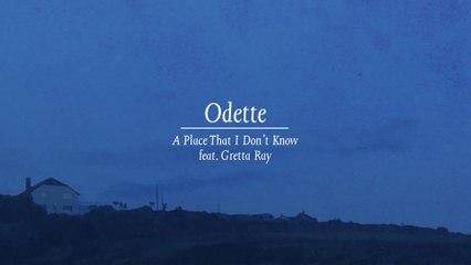 Odette - A Place That I Don't Know