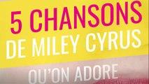 5 chansons de Miley Cyrus qu'on adore