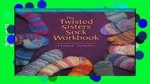 D.O.W.N.L.O.A.D [P.D.F] The Twisted Sisters Sock Workbook: Dyeing Painting Spinning Designing