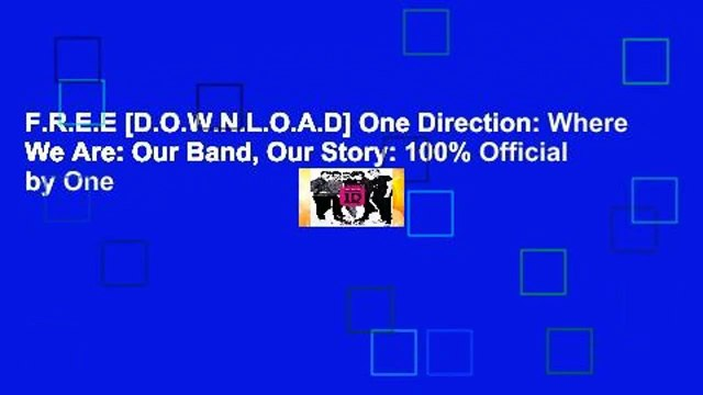 F.R.E.E [D.O.W.N.L.O.A.D] One Direction: Where We Are: Our Band, Our Story: 100% Official by One