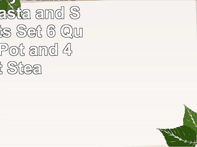 Choiu Triply Stainless Steel Pasta and Steamer Pots Set  6 Quart Pasta Pot and 4 Quart