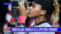 GLOBALITA: Serena Williams, pinagmulta sa US Open Tennis Tournament; Trump, pinuri si Kim Jong Un; Buhawi, nanalasa sa Southeast Spain; Glass harpist sa Amerika